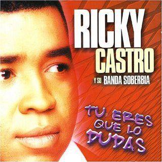 Tu Eres Que lo Dudas Ricky Castro y Su Banda Soberbia