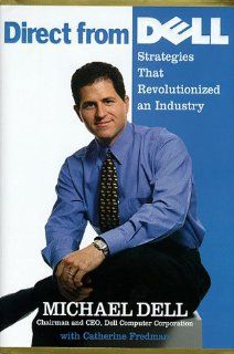 Direct From Dell Strategies That Revolutionized an Industry Michael