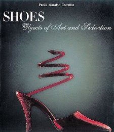 Shoes Objects of Art and Seduction Paola Buratto Caovilla
