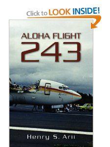 Aloha Flight 243: Henry S. Arii: 9781439210642: Books