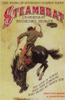 Steamboat, Legendary Bucking Horse: His Life and Times
