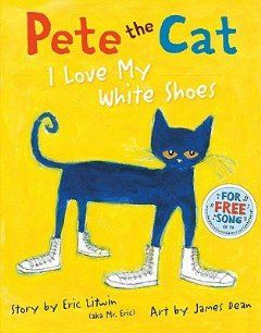 Pete the Cat I Love My White Shoes [PETE THE CAT