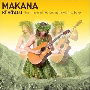 Ki HoAlu Journey of Hawaiian Slack Key Makana Music