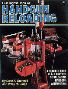 Gun Digest Book of Handgun Reloading Dean Grennell, Wiley Clapp
