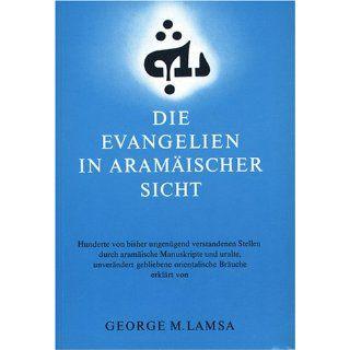 Die Evangelien in aramaeischer Sicht: George M Lamsa