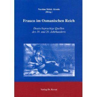Frauen im Osmanischen Reich Deutschsprachige Quellen des 19. und 20