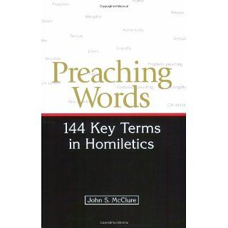 Preaching Words 144 Key Terms in Homiletics John S. McClure