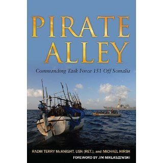 Pirate Alley: Commanding Task Force 151 Off Somalia: Michael Hirsh