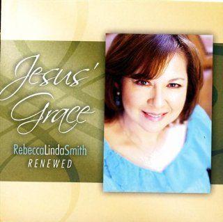 Jesus Grace Rebecca Linda Smith Renewed Music