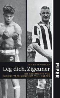 Leg dich, Zigeuner Die Geschichte von Johann Trollmann und Tull