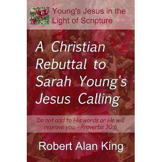 Christian Rebuttal to Sarah Youngs Jesus Calling Robert Alan King