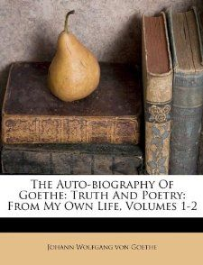 The Auto biography Of Goethe: Truth And Poetry: From My Own Life
