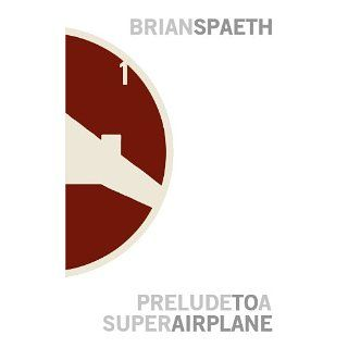 Prelude to a Super Airplane (Super Airplane Book 1) Brian Spaeth