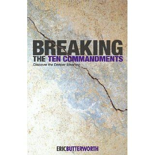 Breaking the Ten Commandments Discover the Deeper Meaning Eric
