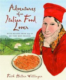 Adventures of an Italian Food Lover With Recipes from 254 of My Very