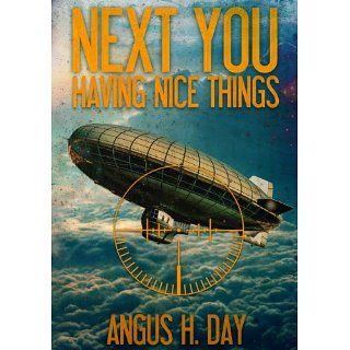 Having Nice Things (Next You Universe) Angus H. Day