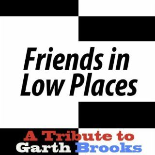 Friends In Low Places   A Tribute To Garth Brooks #1