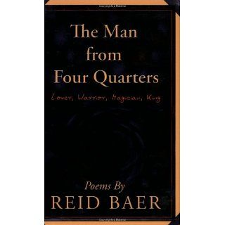 The Man from Four Quarters Lover, Warrior, Magician, King Reid Baer