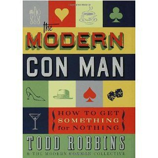 The Modern Con Man How to Get Something for Nothing Todd Robbins