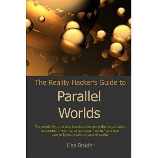 The Reality Hackers Guide to Parallel Worlds Lisa Bruder