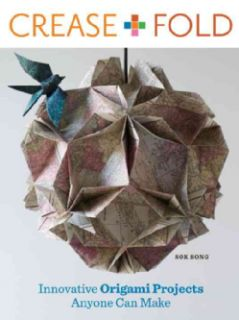 Crease + Fold Innovative Origami Projects Anyone Can Make (Paperback