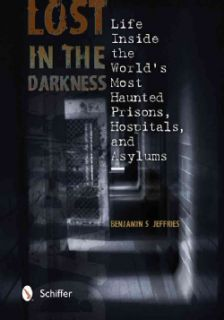 Lost in the Darkness: Life Inside the Worlds Most Haunted Prisons